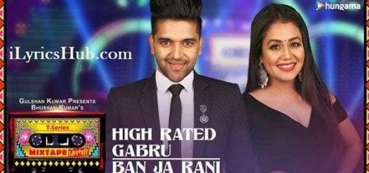 High Rated Gabru Ban Ja Rani Lyrics (Full Video) - Guru Randhawa, Neha Kakkar