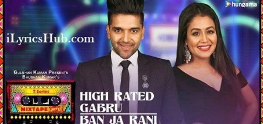 High Rated Gabru Ban Ja Rani Lyrics - Guru Randhawa, Neha Kakkar