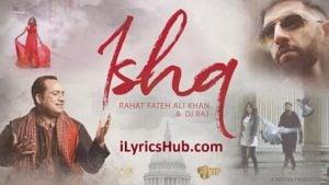Ishq Lyrics (Full Video) - Rahat Fateh Ali Khan, Dj Raj