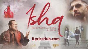 Ishq Lyrics - Rahat Fateh Ali Khan, Dj Raj