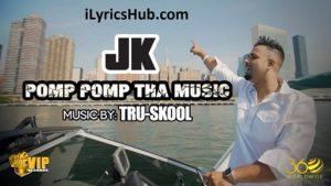 Pomp Pomp Tha Music Lyrics - JK, Tru-Skool
