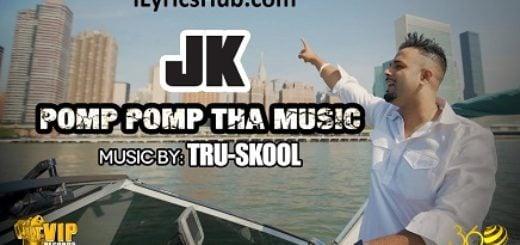 Pomp Pomp Tha Music Lyrics (Full Video) - JK, Tru-Skool
