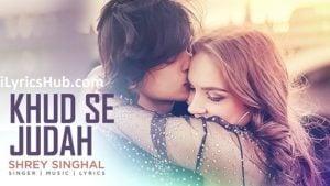 Khud Se Judah Lyrics (Full Video) - Shrey Singhal