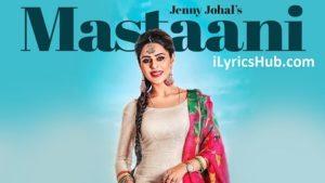 Mastaani Lyrics (Full Video) - Jenny Johal, Desi Crew