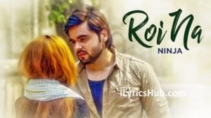 Roi Na Lyrics (Full Video) - Ninja, Nirmaan, Goldboy
