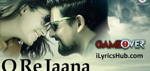 O Re Jaana Lyrics (Full Video) - Game Over | Gurleen Chopra & Ali Mughal
