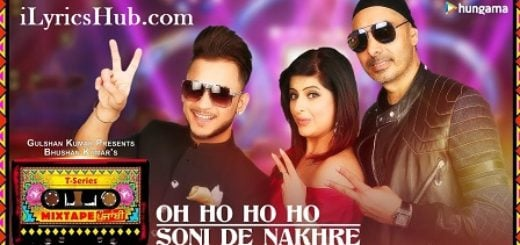 Oh Ho Ho Soni De Nakhre Lyrics (Full Video) - T-Series Mixtape Punjabi