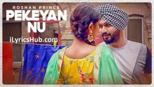 Pekeyan Nu Lyrics (Full Video) - Roshan Prince, Desi Routz