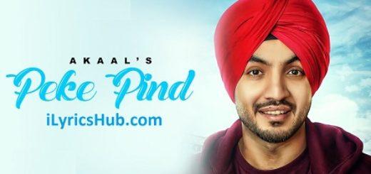 Peke Pind Lyrics (Full Video) - Akaal | Latest Punjabi Song 2017 |