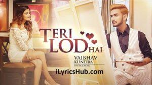 Teri Lod Hai Lyrics (Full Video) - Vaibhav Kundra