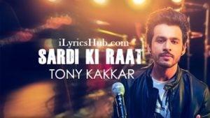 Sardi Ki Raat Lyrics (Full Video) - Tony Kakkar   Tony Kakkar Sessions