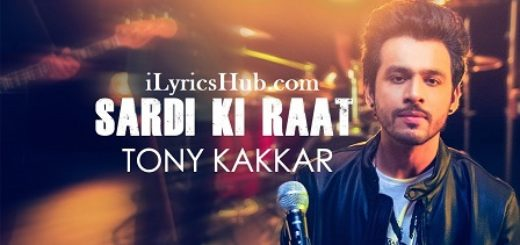 Sardi Ki Raat Lyrics - Tony Kakkar | Tony Kakkar Sessions