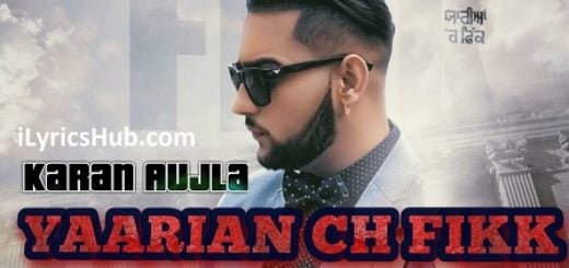 Yaarian Ch Fikk Lyrics (Full Video) - Karan Aujla | Deep Jandu, Sukh Sanghera