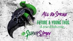 All da Smoke Lyrics (Full Video) - Future, Young Thug
