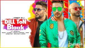 Dill Ton Blacck Lyrics - Jassi Gill, Badshah