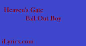 Heaven's Gate Lyrics - Fall Out Boy