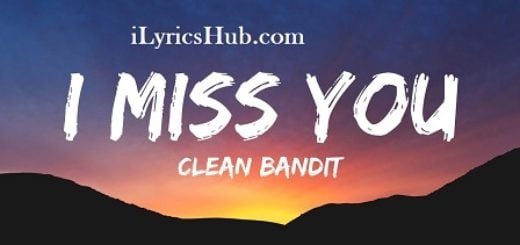I Miss You Lyrics - Clean Bandit