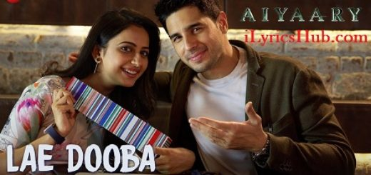 Lae Dooba Lyrics - Aiyaary | Sidharth Malhotra, Rakul Preet |