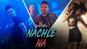 Nachle Na Lyrics (Full Video) - Guru Randhawa, Neeti Mohan