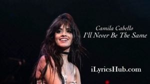 Never Be the Same Lyrics (Full Video) - Camila Cabello