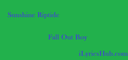 Sunshine Riptide Lyrics - Fall Out Boy