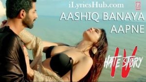Aashiq Banaya Aapne Lyrics (Full Video) - Hate Story IV
