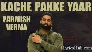 Kache Pakke Yaar Lyrics - Parmish Verma, Desi Crew (Full Video)