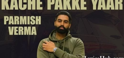 Kache Pakke Yaar Lyrics - Parmish Verma, Desi Crew (Full Video)