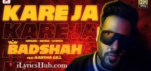 Kare Ja Lyrics (Full Video) - Badshah Ft. Aastha Gill