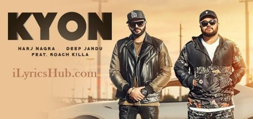 Kyon Lyrics (Full Video) - Harj Nagra Ft. Roach Killa