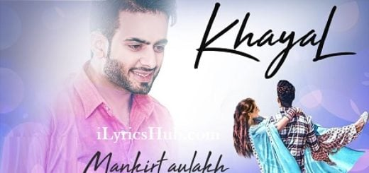 Khayal Lyrics (Full Video) - Mankirt Aulakh, Sukh Sanghera