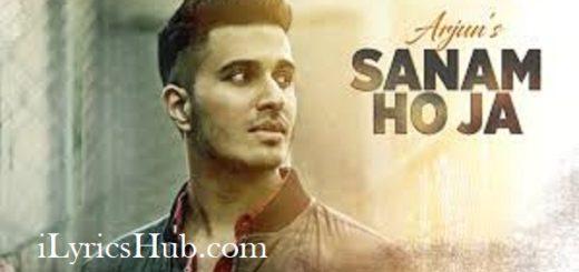 SANAM HO JA Lyrics (Full Video) - Arjun