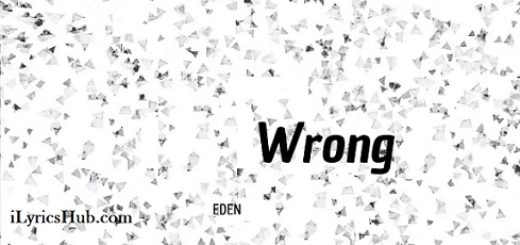 wrong Lyrics (Full Video) - EDEN