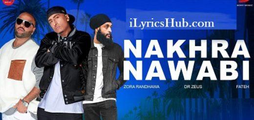 Nakhra Nawabi Lyrics (Full Video) - Zora Randhawa, Fateh