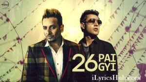 26 Ban Gyi Lyrics (Full Video) - Gippy Grewal, Jazzy B