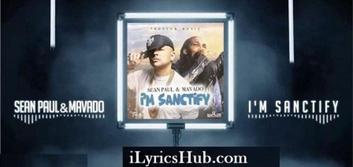 I'm Sanctify Lyrics - Sean Paul, Mavado