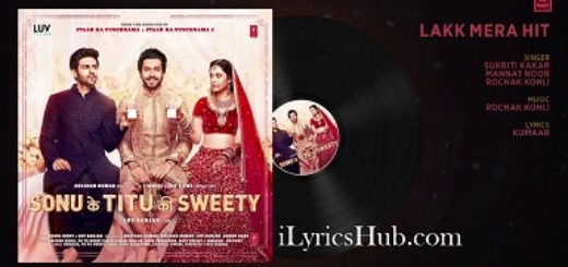 Lakk Mera Hit Lyrics (Full Video) Sonu Ke Titu Ki Sweety - Sukriti Kakar