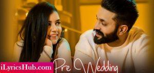 Pre Wedding Lyrics (Full Video) - Dilpreet Dhillon
