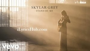 Stand By Me Lyrics - Skylar Grey