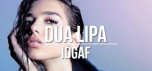 IDGAF Lyrics (Full Video) - Dua Lipa