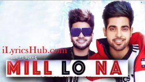 Mill Lo Na Lyrics (Full Video) - Guri Ft. Sukhe