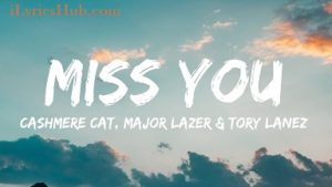 Miss You Lyrics (Full Video) - Cashmere Cat, Major Lazer, Tory Lanez