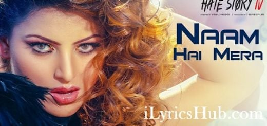 Naam Hai Mera Lyrics (Full Video) - Hate Story 4 | Urvashi Rautela