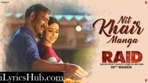 Nit Khair Manga Lyrics (Full Video) - RAID | Ajay Devgn, Ileana D'Cruz |