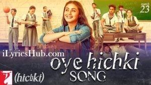 Oye Hichki Lyrics (Full Video) - Hichki   Rani Mukerji, Harshdeep Kaur