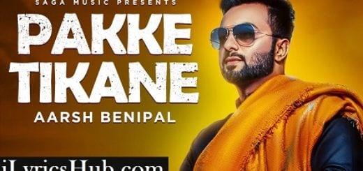 Pakke Tikane Lyrics (Full Video) - Aarsh Benipal, Jassi Lohka