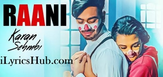 Raani Lyrics (Full Video) - Karan Sehmbi | Rox A, Ricky
