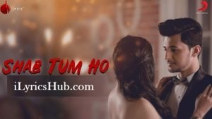 Shab Tum Ho Lyrics (Full Video) - Darshan Raval, Sayeed Quadri