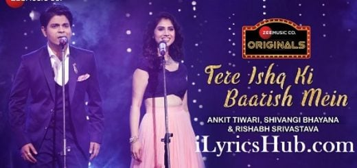 Tere Ishq Ki Baarish Mein Lyrics (Full Video) - Ankit Tiwari, Shivangi Bhayana