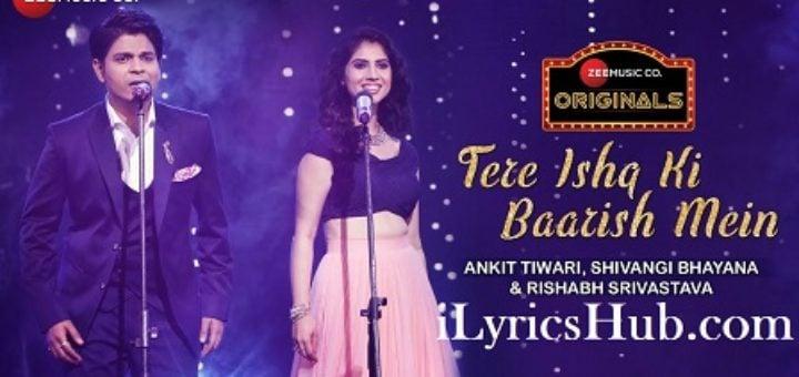 Tere Ishq Ki Baarish Mein Lyrics - Ankit Tiwari, Shivangi Bhayana